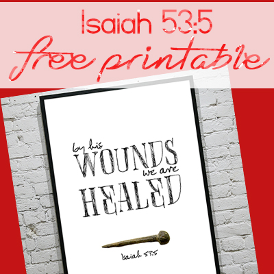 By His Wounds we are Healed. Isaiah 53:5 | Free Easter Printable