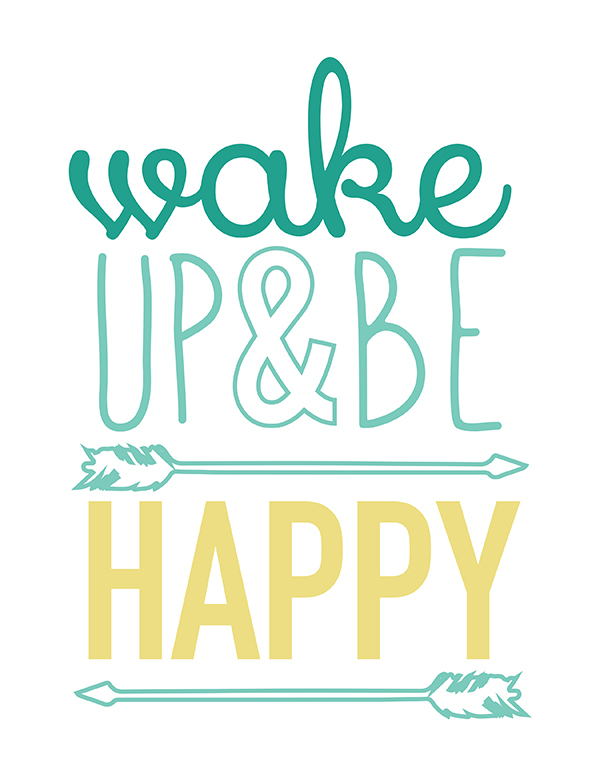 Wake Up be Happy Sign Free Printable Included