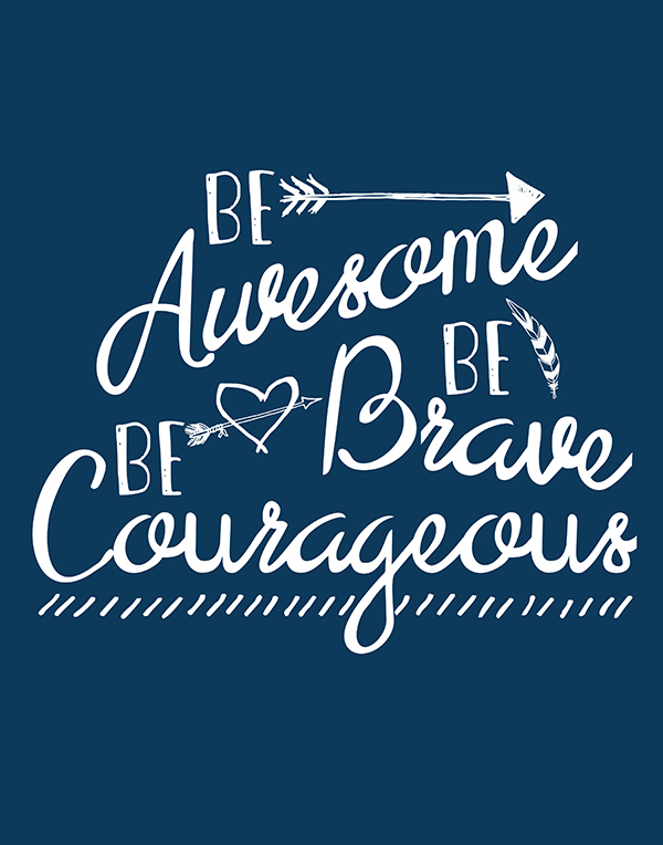 photograph relating to Braves Printable Schedule identify Be Astounding Be Courageous Be Brave Free of charge Printable Artwork