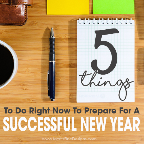 5 Things To Do Right Now To Prepare For A Successful New Year
