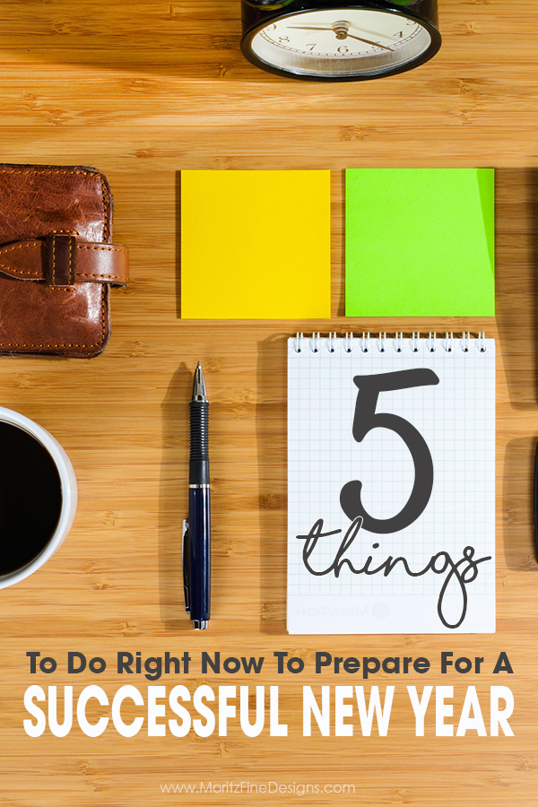 5 Things To Do Right Now To Prepare For A Successful New Year: remove the overwhelm of a new year & all that comes along with it! Make your new year great.