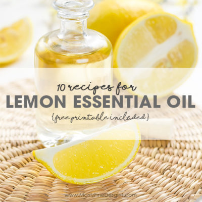 10 Recipes for Lemon Essential Oil & Free Printable