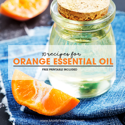 10 Recipes for Orange Essential Oil & Free Printable