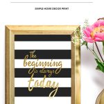 Decorate your home or office with this inspirational home decor printable. The beginning is always today is a great quote to live each day by.