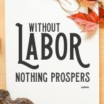 This simple but powerful quote is a perfect labor day home decor print. Simply download, print and hang. Easy to frame. Completely resizable.